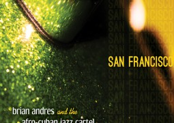 Brian Andres And The Afro-Cuban Jazz Cartel – San Francisco