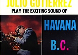 Julio Gutierrez – Play the Exciting Sound of Havana B.C.