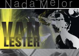 Van Lester – No Hay Nada Mejor