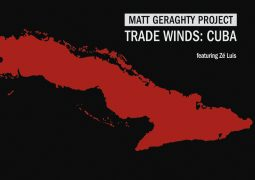 Matt Geraghty Project – Trade Winds: Cuba featuring Zé Luis
