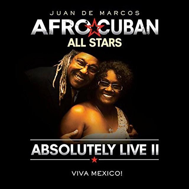 Juan De Marcos Afro-Cuban All Stars: Absolutely Live II – Viva ...