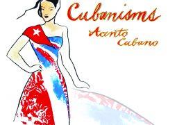 Cubanisms – Acento Cubano