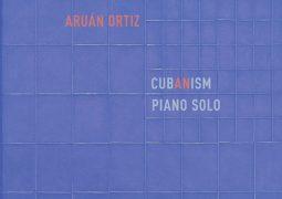 Aruan Ortiz – Cubanism. Piano solo