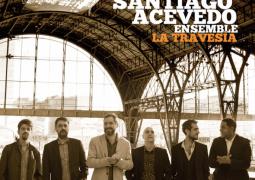 The Santiago Acevedo Ensemble – La Travesía
