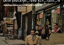 Latin Underground Revolution: Swinging Boogaloo, Guaguanco, Salsa & Latin Funk from New York City 1967-1978