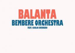 Orquesta Bembere – Balanta feat. Carlos Guerrero