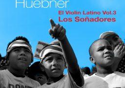 Gregor Huebner – El Violin Latino Vol. 3 / Los Soñadores