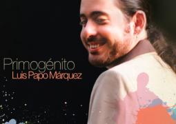 Luis Papo Marquez – Primogenito