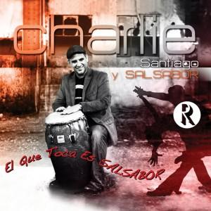 Charlie Santiago Y Salsabor - El Que Toca Es Salsabor 2014 Front
